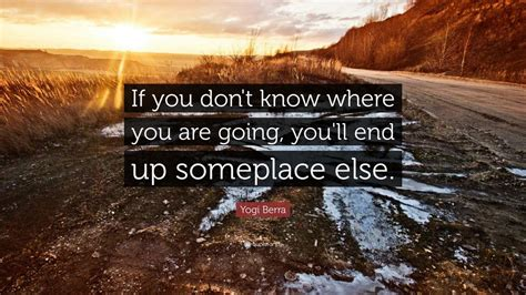 """Yogi Berra Quote: """"If you don't know where you are going"""